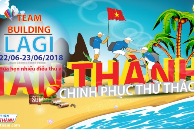 Chào mừng team building 2018 Tân Thành-VƯỢT QUA THỬ THÁCH – CHẠM ĐẾN THÀNH CÔNG