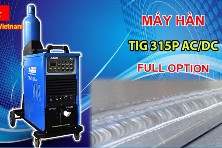 MÁY HÀN TIG 315P AC-DC FULL OPTION