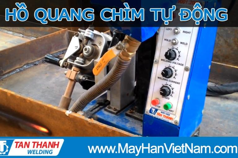 Video Máy Hàn Tự Động Hồ Quang Chìm