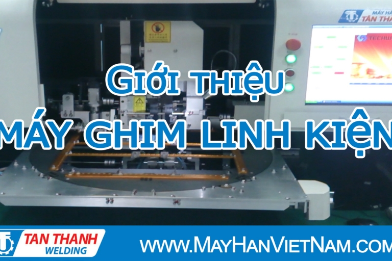 Video Máy Ghim Linh Kiện Tự Động Tân Thành