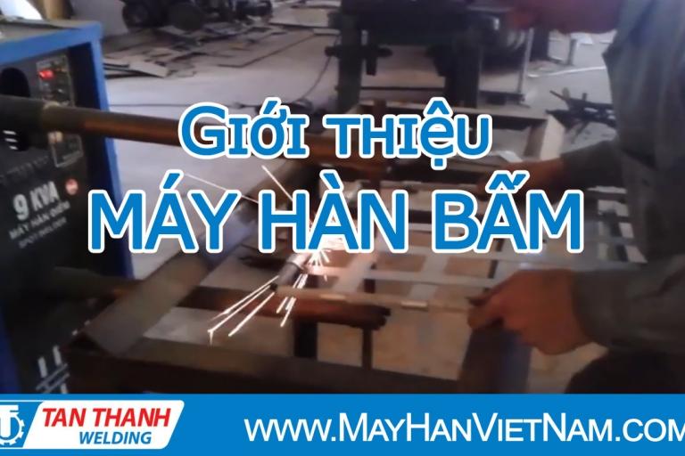 Video Máy Hàn Bấm 9KVA Tân Thành