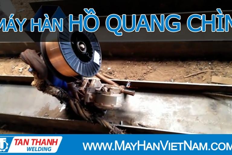 Video Máy Hàn Tự Động Hồ Quang Chìm Tân Thành