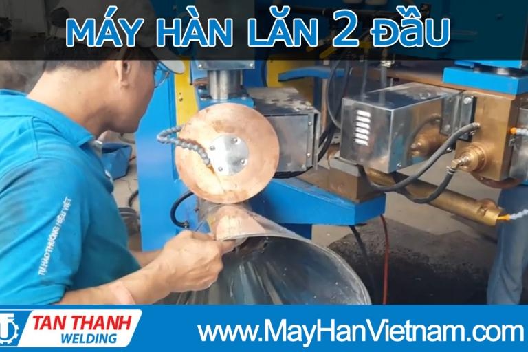 Video Thử Nghiệm Máy Hàn Lăn 2 Đầu Tân Thành