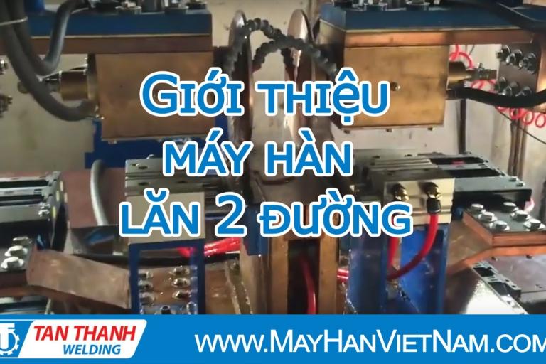 Video Máy Hàn Lăn 2 Đường Tân Thành