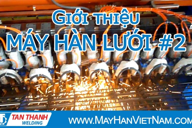 Video Máy Hàn Lưới Tân Thành P2
