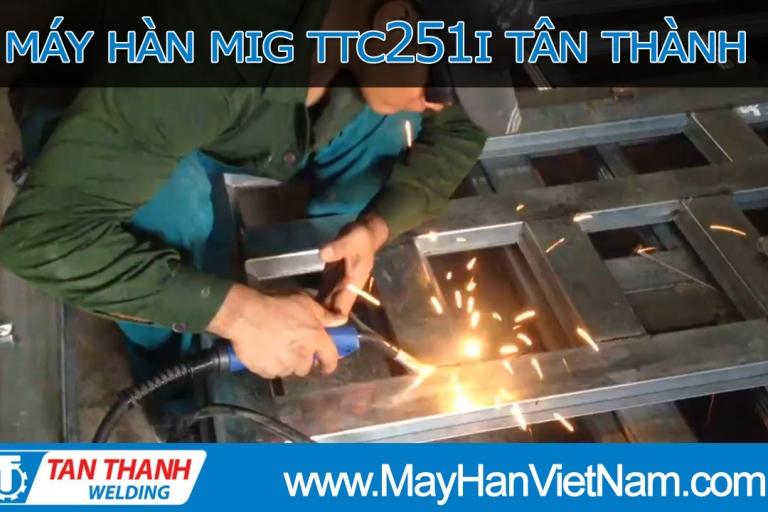Video - Máy Hàn MIG TTC251I Tân Thành