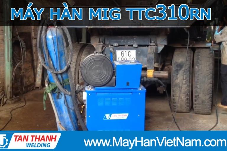 Video - Máy Hàn MIG TTC310RN Tân Thành