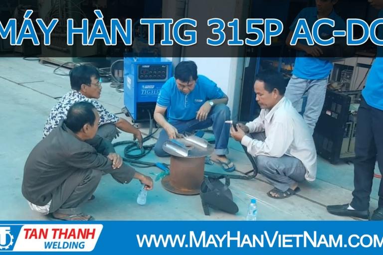 MÁY HÀN TIG 315P AC-DC TÂN THÀNH