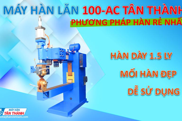 PHƯƠNG PHÁP HÀN LĂN RẺ NHẤT - MÁY HÀN LĂN 100-AC TÂN THÀNH
